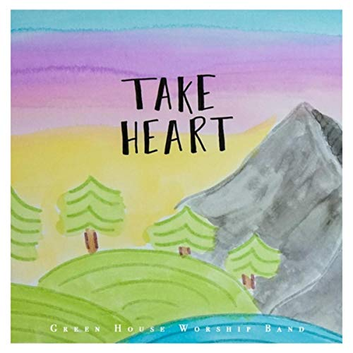 Green House Worship Band - Take Heart 2018
