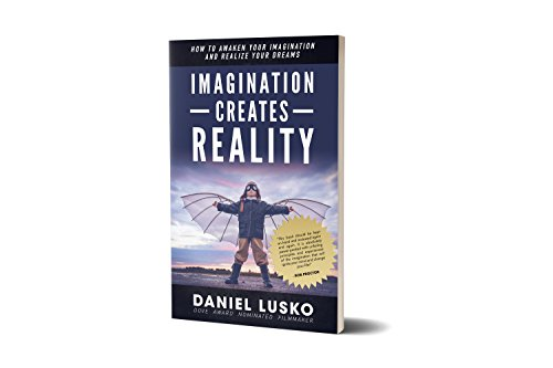 (Imagination Creates Reality: How To Awaken Your Imagination and Realize Your Dreams)