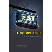 Flickering Light: A History of Neon