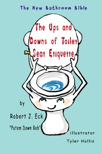 The Ups and Downs of Toilet Seat Etiquette: The New Bathroom Bible]()