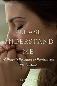 Please Understand Me: A Patient's Perspective on Psychosis and Its Treatment