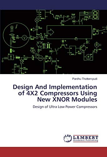 Design And Implementation of 4X2 Compressors Using New XNOR Modules: Design of Ultra Low Power Compressors