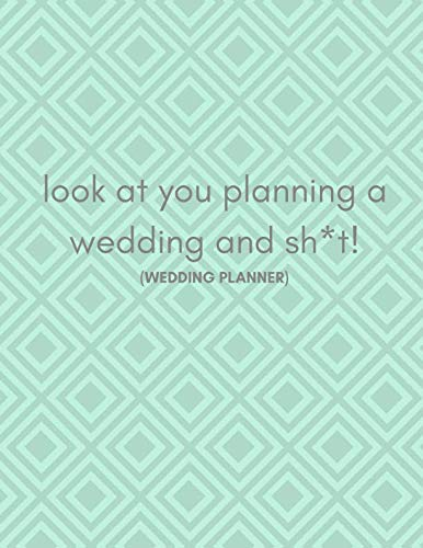 Look At You Planning A Wedding And Sh*t! (Wedding Planner): Wedding Organizer Engagement Gift For The Ironic Bride To Be (With Checklists, Timelines And Budget| Funny Cover Quote)