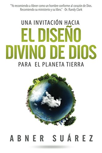 Una invitacion hacia el diseno divino de Dios: Para el Planeta Tierra (Spanish Edition)
