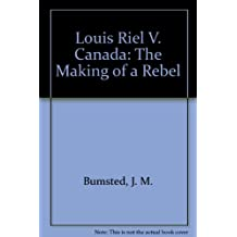 Louis Riel v. Canada: The Making of a Rebel
