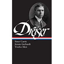 Theodore Dreiser : Sister Carrie, Jennie Gerhardt, Twelve Men (Library of America)