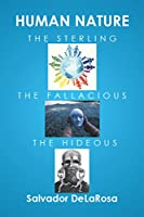 Human Nature, the Sterling, the Fallacious, and the Hideous