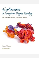 Explorations in Freeform Peyote Beading: Designing Original Art Jewelry and Beyond Paperback