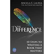The Difference: 10 Steps To Writing A Book That Matters