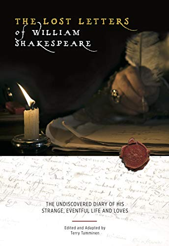 The Lost Letters of William Shakespeare: The Undiscovered Diary of His Strange Eventful Life and Loves (William Shakespeare A Life Of Drama Answers)