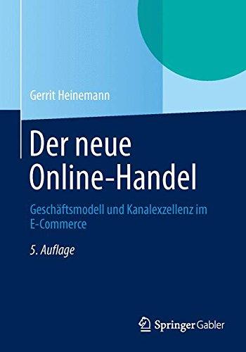 Der Neue Online-Handel: Geschäftsmodell und Kanalexzellenz im E-Commerce (German Edition)