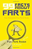 99 Facts about Farts: The Ultimate Fun Fact Book: Volume 1 (Fun Fact Books)