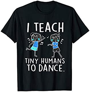 [Featured] I Teach Tiny Humans To Dance Dance Teachers Appreciation in ALL styles | Size S - 5XL