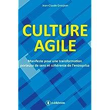 Culture agile: Manifeste pour une transformation porteuse de sens et cohérente de l'entreprise (French Edition)