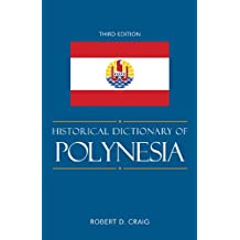 Historical Dictionary of Polynesia (Historical Dictionaries of Asia, Oceania, and the Middle East Book 76) (English Edition)