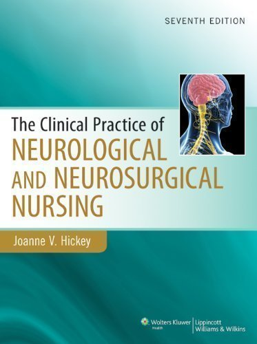 Clinical Practice of Neurological & Neurosurgical Nursing by Hickey PhD RN ACNP-BC CNRN F, Joanne Published by Lippincott Williams & Wilkins 7th (seventh) edition (2013) Hardcover