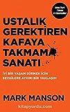 Books : Ustalık Gerektiren Kafaya Takmama Sanatı: İyi Bir Yaşam Sürmek İçin Sezgilere Aykırı Bir Yaklaşım (Turkish Edition)