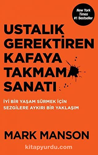 Book cover from Ustalık Gerektiren Kafaya Takmama Sanatı: İyi Bir Yaşam Sürmek İçin Sezgilere Aykırı Bir Yaklaşım (Turkish Edition) by Mark Manson