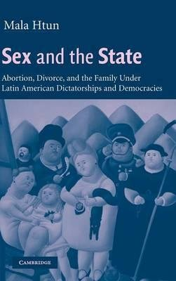 [(Sex and the State: Abortion, Divorce, and the Family under Latin American Dictatorships and Democracies )] [Author: Mala Htun] [Apr-2003] ebook