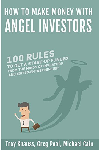 Download By Mr. D. Troy Knauss How to Make Money with Angel Investors: 100 Rules to Get a Start-Up Funded from the Minds of Investo (1st Frist Edition) [Paperback] PDF