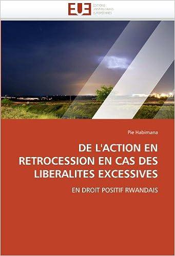Lire un De l'action en rétrocession en cas des liberalités excessives: En droit positif Rwandais pdf ebook