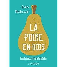 La poire en bois: Grandir avec un frère schizophrène (French Edition)