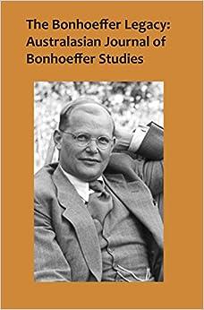 The Bonhoeffer Legacy: Australasian Journal of Bonhoeffer Study Volume 2