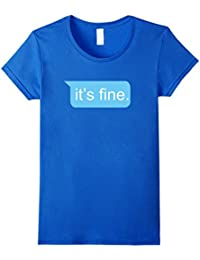 It's Fine Passive Aggressive Text Message T-Shirt Funny Tee