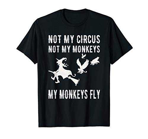 (Not My Circus Not My Monkeys My Monkeys Fly Witch T)