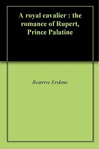 A royal cavalier : the romance of Rupert, Prince Palatine