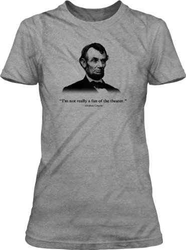 Crazy Dog TShirts - Women's Abraham Lincoln T Shirt Not a Fan of the Theater Tee for Women - Camiseta Para Mujer