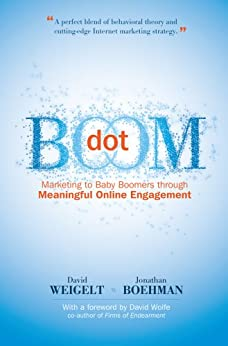 Dot Boom: Marketing to Baby Boomers Through Meaningful Online Engagement by [Weigelt, David, Boehman, Jonathan]