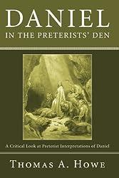 Daniel in the Preterists' Den: A Critical Look at Preterist Interpretations of Daniel
