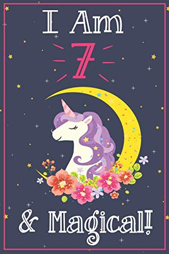 Unicorn Journal I am 7 & Magical!: with MORE UNICORNS INSIDE, space for writing and drawing, and positive sayings! A Unicorn Journal Notebook for ... Girls / 7 Year Old Birthday Gift for Girls! ()