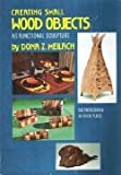Creating Small Wood Objects As Functional Sculpture, Dona Z. Meilach, 0517518678