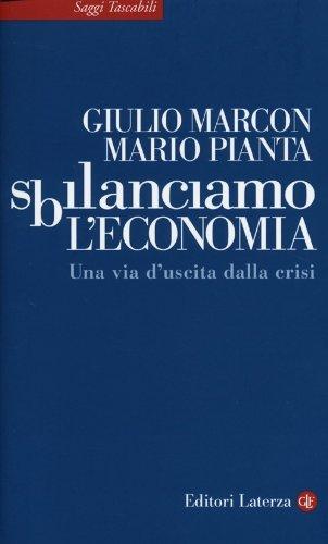 Sbilanciamo l'economia. Una via d'uscita dalla crisi Copertina flessibile – 18 apr 2013 Giulio Marcon Mario Pianta Laterza 8858106563
