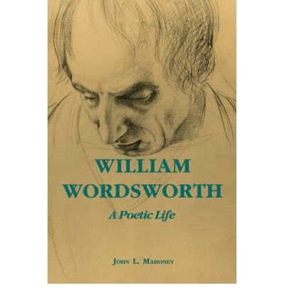 William Wordsworth: A Poetic Life (New) [ William Wordsworth: A Poetic Life (New) by Mahoney, John L ( Author ) Paperback Jan- 1996 ] Paperback Jan- 01- 1996