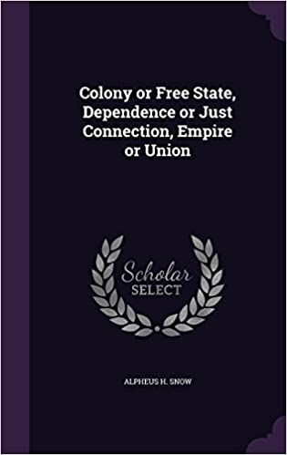 Colony or Free State, Dependence or Just Connection, Empire or Union