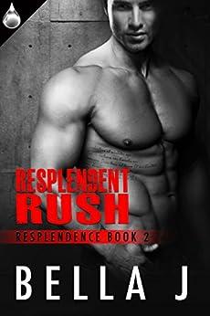 Resplendent Rush (Resplendence Book 2) by [J, Bella]