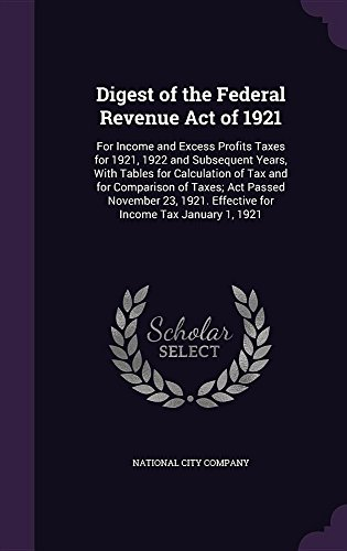 Digest of the Federal Revenue Act of 1921: For Income and Excess Profits Taxes for 1921, 1922 and Subsequent Years, with