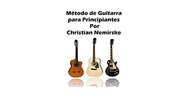 Metodo de guitarra para principiantes eBook: Christian Nemirske: Amazon.es: Tienda Kindle
