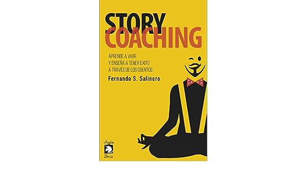 Amazon.com: STORY COACHING: Aprende a vivir y enseña a tener éxito a través de los cuentos (Spanish Edition) eBook: Fernando Sánchez Salinero: Kindle Store