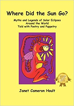 Where Did the Sun Go? Myths and Legends of Solar Eclipses Around the World Told with Poetry and Puppetry by Janet Cameron Hoult (2013-01-23)