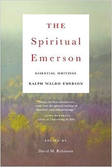 The Spiritual Emerson: Essential Writings by Ralph Waldo Emerson