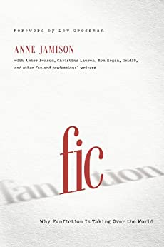 Fic: Why Fanfiction Is Taking Over the World by [Jamison, Anne, Jamison, Anne]