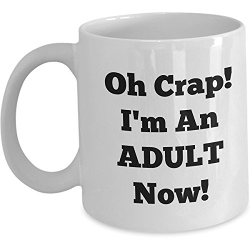 Funny Graduation Mugs - Oh Crap Im An Adult Now - End Of School Year Coffee Mug Gift For Students Daughter Son Sister Brother College High School New Graduate Teacher 2018 2019 Class