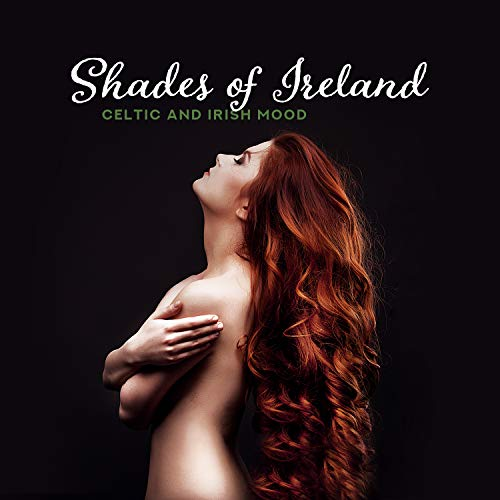 Shades of Ireland: Celtic and Irish Mood