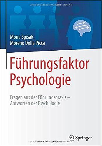 Führungsfaktor Psychologie: Fragen aus der Führungspraxis - Antworten der Psychologie