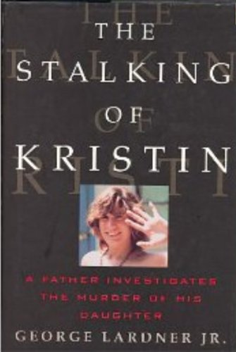 The Stalking of Kristin: A Father Investigates the Murder of His Daughter by Atlantic Monthly Pr