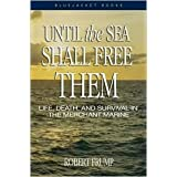 Until the Sea Shall Free Them: Life, Death, and Survival in the Merchant Marine (Bluejacket Books) by Robert Frump (2012-04-1